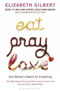 Элизабет Гилберт - Eat, Pray, Love. One Woman's Search for Everything