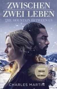 Чарльз Мартин - Zwischen zwei Leben - The Mountain Between Us