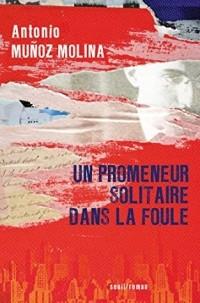 Антонио Муньос Молина - Un promeneur solitaire dans la foule