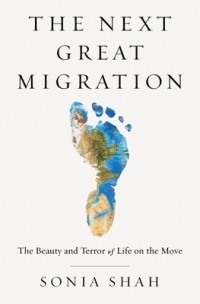 Соня Шах - The Next Great Migration: The Beauty and Terror of Life on the Move