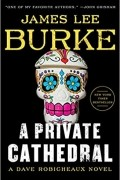 James Lee Burke - A Private Cathedral