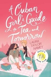 Лаура Тейлор Нейми - A Cuban Girl's Guide to Tea and Tomorrow