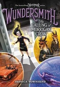 Джессика Таунсенд - Wundersmith: The Calling of Morrigan Crow