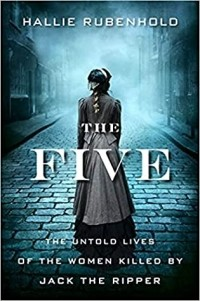 Халли Рубенхолд - The Five: The Untold Lives of the Women Killed by Jack the Ripper