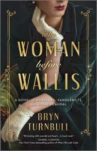 Bryn Turnbull - The Woman Before Wallis: A Novel of Windsors, Vanderbilts, and Royal Scandal