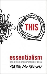 - Essentialism: The Disciplined Pursuit of Less