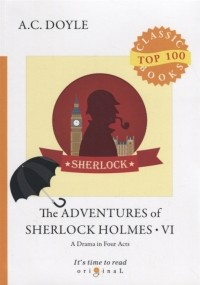 Артур Конан Дойл - The Adventures of Sherlock Holmes VI. A Drama in Four Acts