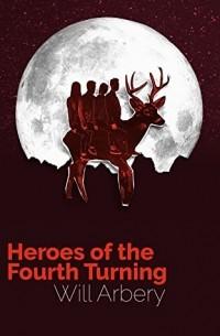 Уилл Арбери - Heroes of the Fourth Turning