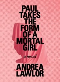 Andrea Lawlor - Paul Takes the Form of a Mortal Girl