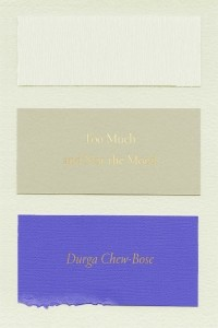 Durga Chew-Bose - Too Much and Not the Mood: Essays