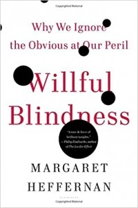 Margaret Heffernan - Willful Blindness: Why We Ignore the Obvious at Our Peril