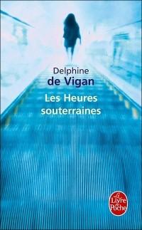 Дельфин де Виган - Les Heures souterraines