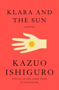 Kazuo Ishiguro - Klara and the Sun
