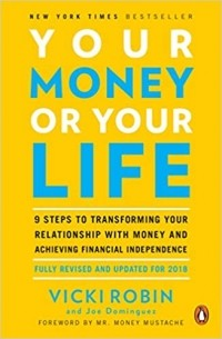 - Your Money or Your Life: 9 Steps to Transforming Your Relationship with Money and Achieving Financial Independence: Fully Revised and Updated for 2018
