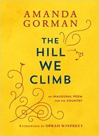 Amanda Gorman - The Hill We Climb: An Inaugural Poem for the Country
