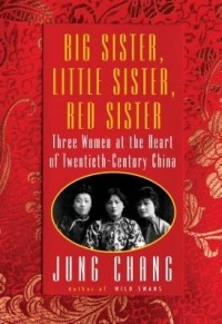 Jung Chang - Big Sister, Little Sister, Red Sister: Three Women at the Heart of Twentieth-Century China