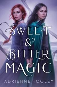 Adrienne Tooley - Sweet & Bitter Magic