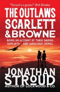 Джонатан Страуд - The Outlaws Scarlett and Browne
