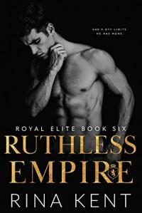 Рина Кент - Ruthless Empire