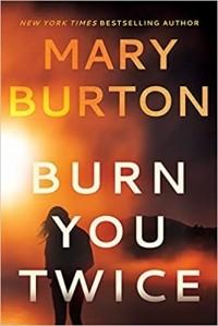 Мэри Бертон - Burn You Twice