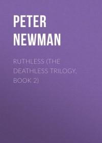 Питер Ньюман - Ruthless