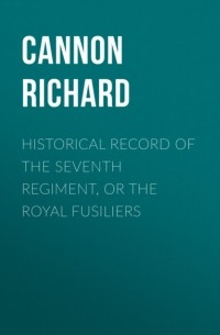 Cannon Richard - Historical record of the Seventh Regiment, or the Royal Fusiliers